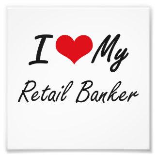I love my Retail Banker Photographic Print