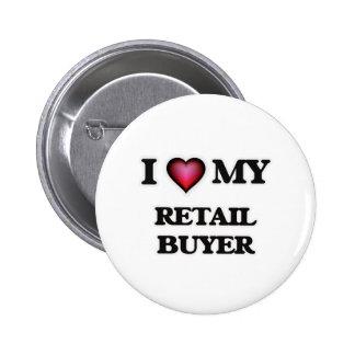 I love my Retail Buyer 6 Cm Round Badge