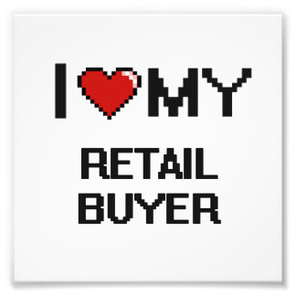 I love my Retail Buyer Photo Print