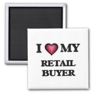 I love my Retail Buyer Square Magnet