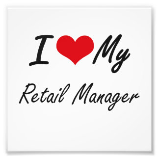 I love my Retail Manager Photographic Print