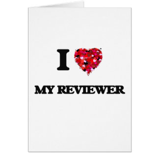 I Love My Reviewer Greeting Card