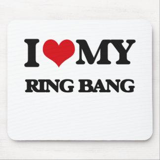I Love My RING BANG Mouse Pad