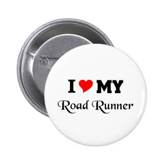 I love my Road runner Pinback Buttons