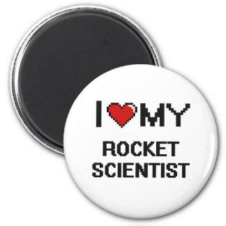 I love my Rocket Scientist 6 Cm Round Magnet