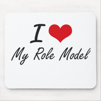 I Love My Role Model Mouse Pad