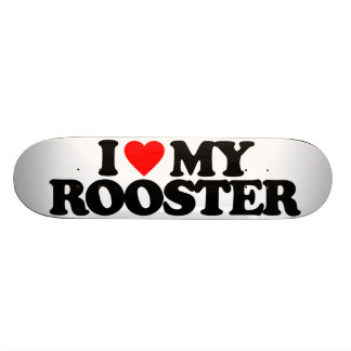 I LOVE MY ROOSTER SKATEBOARD