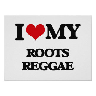 I Love My ROOTS REGGAE Poster