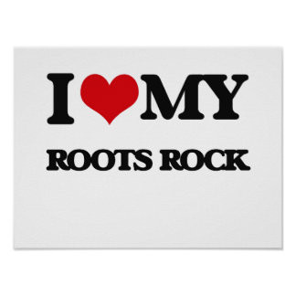 I Love My ROOTS ROCK Posters