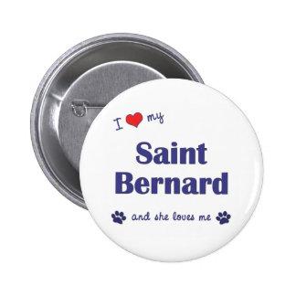 I Love My Saint Bernard Female Dog Pinback Buttons