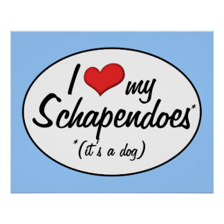 I Love My Schapendoes (It's a Dog) Posters