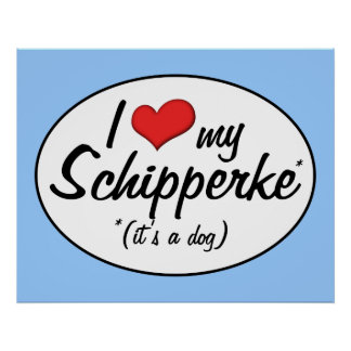I Love My Schipperke (It's a Dog) Posters