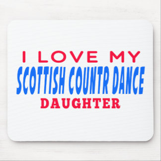 I Love My Scottish Country Dance Daughter Mouse Pad