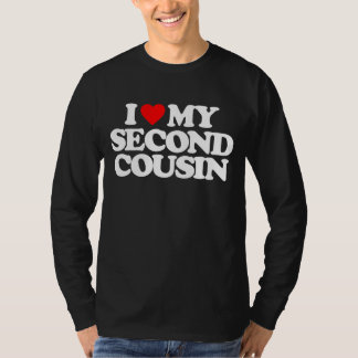 I LOVE MY SECOND COUSIN T-Shirt