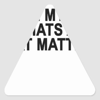 I LOVE MY SELF + THATS ALL THAT MATTERS.png Triangle Sticker