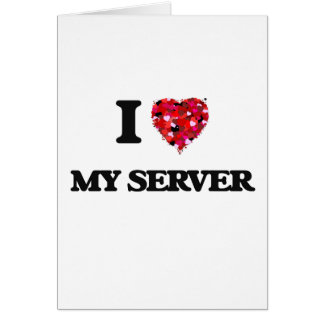 I Love My Server Greeting Card