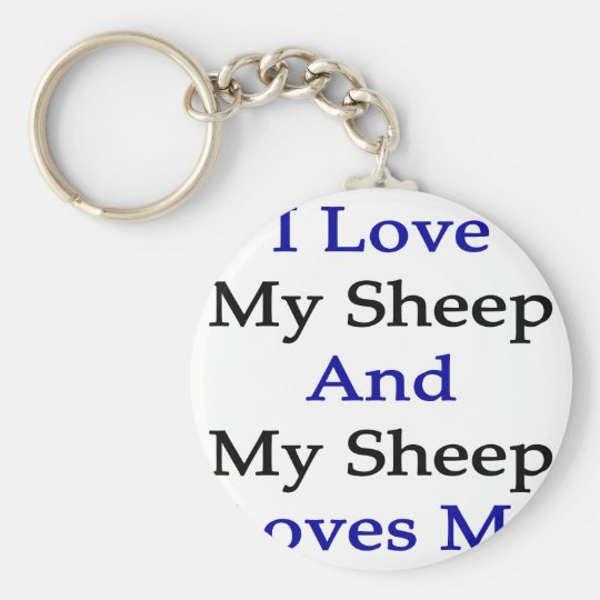 I Love My Sheep And My Sheep Loves Me Basic Round Button Key Ring