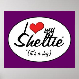 I Love My Sheltie (It's a Dog) Poster