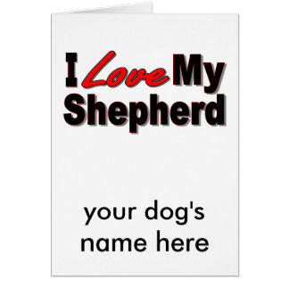 I Love My Shepherd Dog Gifts and Apparel Greeting Card
