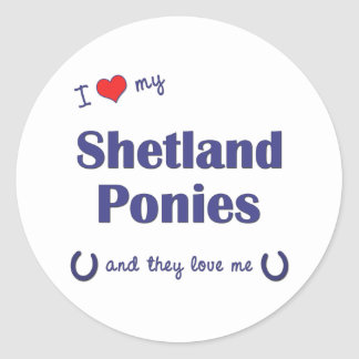 I Love My Shetland Ponies (Multiple Ponies) Round Sticker
