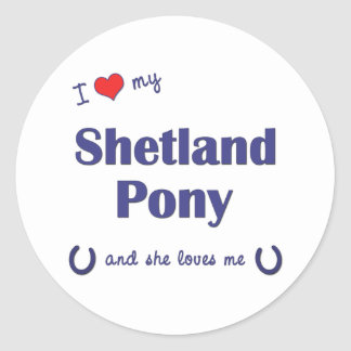 I Love My Shetland Pony (Female Pony) Round Sticker