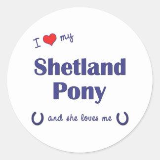 I Love My Shetland Pony (Female Pony) Round Sticker