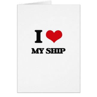 I Love My Ship Greeting Card