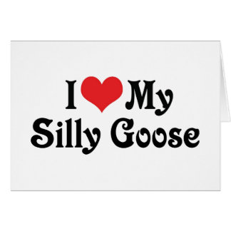 I Love My Silly Goose Greeting Card