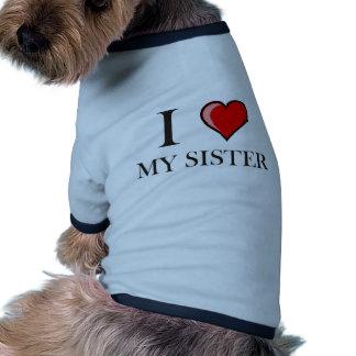 I love my Sister Pet T-shirt