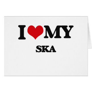 I Love My SKA Cards