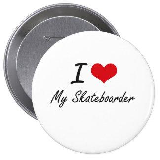 I Love My Skateboarder 10 Cm Round Badge