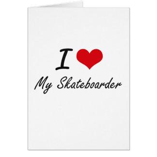 I Love My Skateboarder Greeting Card