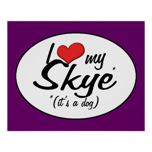 I Love My Skye (It's a Dog) Posters