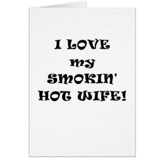 I Love my Smokin Hot Wife Greeting Card