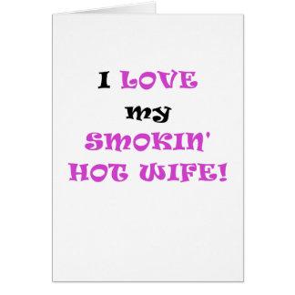 I Love my Smokin Hot Wife Greeting Cards