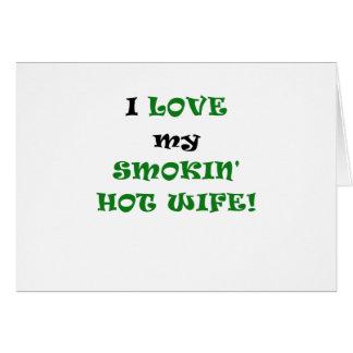 I Love my Smokin Hot Wife Cards