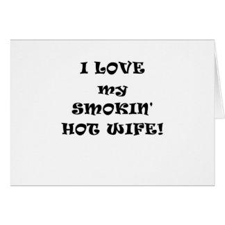 I Love my Smokin Hot Wife Card