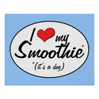 I Love My Smoothie (It's a Dog) Poster