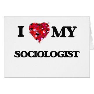 I love my Sociologist Greeting Card