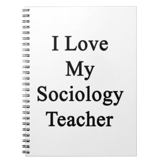 I Love My Sociology Teacher Notebooks