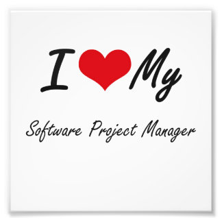 I love my Software Project Manager Photograph