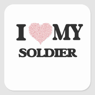 I love my Soldier (Heart Made from Words) Square Sticker