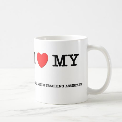 I Love My SPECIAL NEEDS TEACHING ASSISTANT Coffee Mugs