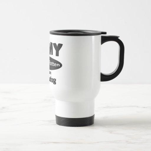 I love my spoiled rotten Belgian Sheepdog Coffee Mug