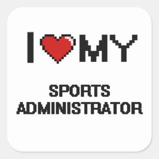I love my Sports Administrator Square Sticker