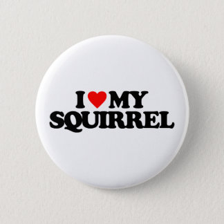 I LOVE MY SQUIRREL 6 CM ROUND BADGE