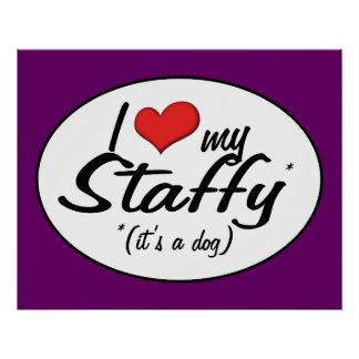 I Love My Staffy (It's a Dog) Poster