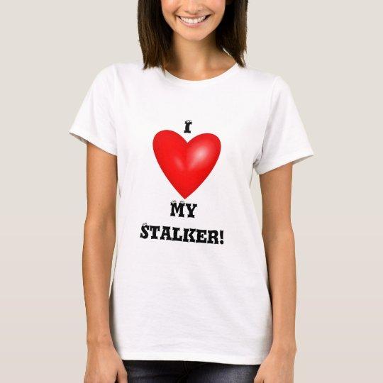 I Love My Stalker T-Shirt
