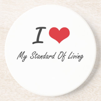 I love My Standard Of Living Drink Coasters