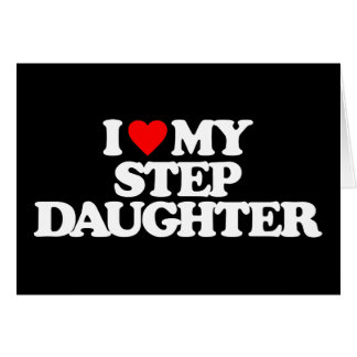 I LOVE MY STEP DAUGHTER CARD